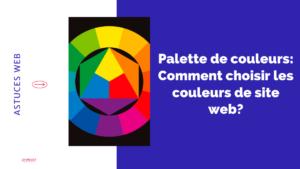 Palette de couleurs: Comment choisir les couleurs de site web?